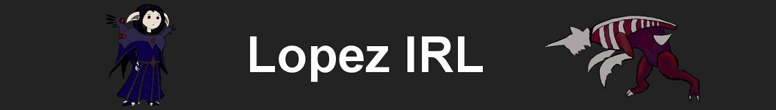 Lopez IRL